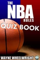 The NBA Rules Quiz Book ebook by Wayne Wheelwright