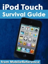 iPod Touch Survival Guide: Step-by-Step User Guide for iPod Touch: Getting Started, Downloading FREE eBooks, Buying Apps, Managing Photos, and Surfing the Web ebook by K, Toly