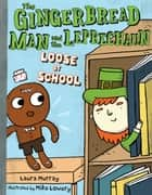 The Gingerbread Man and the Leprechaun Loose at School ebook by Laura Murray, Mike Lowery
