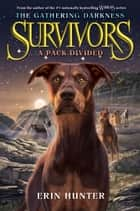 Survivors: The Gathering Darkness #1: A Pack Divided ebook by Erin Hunter, Laszlo Kubinyi, Julia Green
