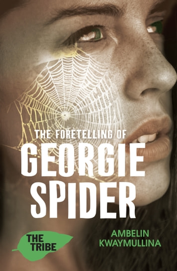 The Tribe 3: The Foretelling of Georgie Spider ebook by Ambelin Kwaymullina