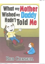 What my mother wished my daddy hadn't told me ebook by Bob Cornell