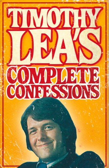 Timothy Lea's Complete Confessions ebook by Timothy Lea
