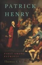 Patrick Henry - First Among Patriots ebook by Thomas S Kidd