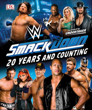 WWE SmackDown 20 Years and Counting eBook by Dean Miller,Jake Black,Jonathan Hill