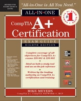 CompTIA A+ Certification All-in-One Exam Guide, 8th Edition (Exams 220-801 & 220-802) ebook by Mike Meyers