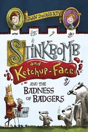Stinkbomb & Ketchup-Face and the Badness of Badgers ebook by John Dougherty,Sam Ricks