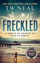 Freckled: a Memoir of Growing up Wild in Hawaii - Memoir Series ebook by