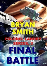 Final Battle - Colonel Landry Space Adventure Series, #3 ebook by Bryan Smith