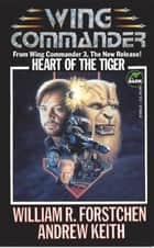 Heart of the Tiger ebook by William R. Forstchen, Andrew Keith