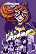 Batgirl at Super Hero High (DC Super Hero Girls) ebook by Lisa Yee