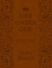 The Life Under God - The Kingdom Agenda 365 Daily Devotional Readings ebook by Tony Evans