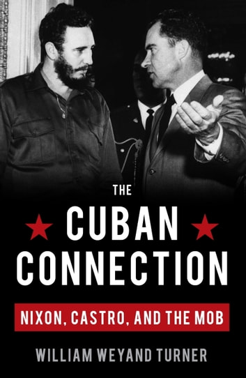The Cuban Connection - Nixon, Castro, and the Mob ebook by William Weyand Turner