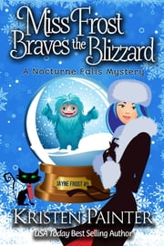 Miss Frost Braves The Blizzard - A Nocturne Falls Mystery ebook by Kristen Painter