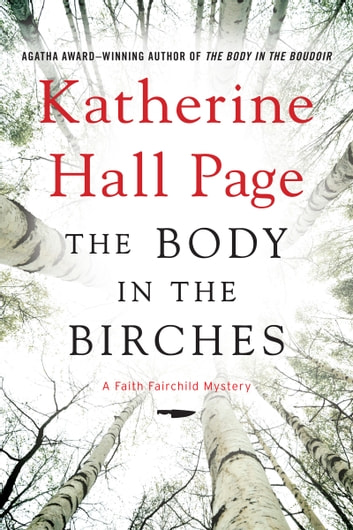 The Body in the Birches - A Faith Fairchild Mystery ebook by Katherine Hall Page