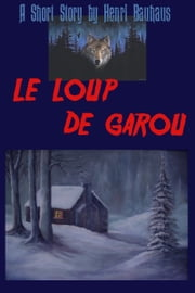 Le Loup de Garou (The French-Canadian Werewolf) ebook by Henri Bauhaus