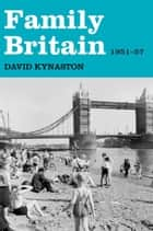 Family Britain, 1951-1957 ebook by David Kynaston