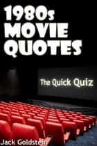 1980s Movie Quotes - The Quick Quiz ebook by Jack Goldstein