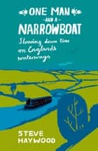 One Man and a Narrowboat: Slowing Down Time on England's Waterways ebook by Steve Haywood