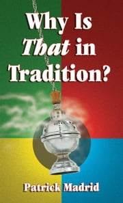 Why is THAT in Tradition? ebook by Patrick Madrid