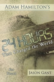 24 Hours That Changed the World for Youth ebook by Adam Hamilton