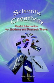 Scientific Creativity, Useful information for students and research teams ebook by Mancini, Anna
