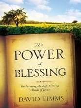 The Power of Blessing - How a Carefully Chosen Word Changes Everything ebook by David Timms