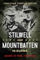 Stilwell and Mountbatten in Burma - Allies at War, 1943-1944 ebook by Jonathan Templin Ritter
