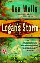 Logan's Storm - A Novel ebook by Ken Wells