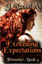 Exceeding Expectations - Firesetter, #4 ebook by J. Naomi Ay