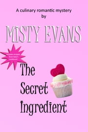 The Secret Ingredient - A Culinary Romantic Mystery with Bonus Recipes ebook by Misty Evans