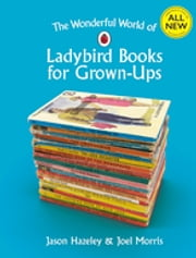 The Wonderful World of Ladybird Books for Grown-Ups ebook by Jason Hazeley, Joel Morris