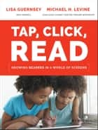 Tap, Click, Read - Growing Readers in a World of Screens ebook by Lisa Guernsey, Michael H. Levine