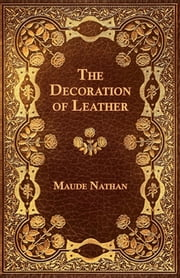 The Decoration of Leather ebook by Maude Nathan