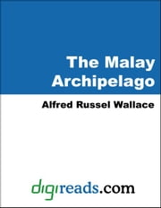 The Malay Archipelago ebook by Wallace, Alfred Russel