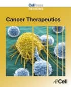 Cell Press Reviews: Cancer Therapeutics ebook by Cell Press