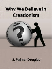 Why We Believe in Creationism ebook by J. Palmer Douglas