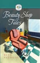 Beauty Shop Tales ebook by Beth Pattillo