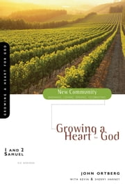 1 and 2 Samuel - Growing a Heart for God ebook by John Ortberg,Kevin & Sherry Harney