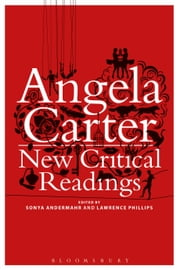 Angela Carter: New Critical Readings ebook by Sonya Andermahr,Dr Lawrence Phillips