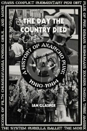 The Day the Country Died: A History of Anarcho Punk 19801984 ebook by Glasper, Ian