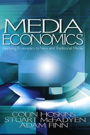 Media Economics - Applying Economics to New and Traditional Media ebook by Dr. Colin Hoskins,Dr. Stuart M. McFadyen,Dr. Adam Finn