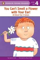 You Can't Smell a Flower with Your Ear! ebook by Mavis Smith, Avery Briggs, Joanna Cole