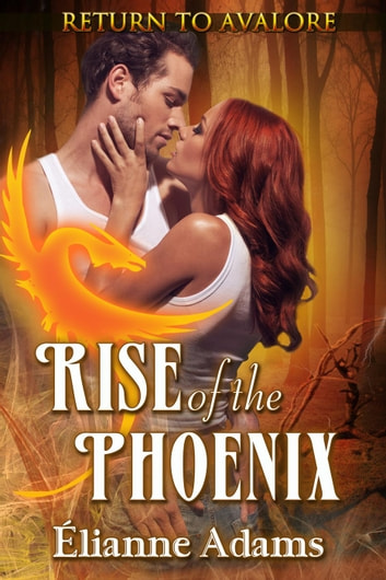 Rise of the Phoenix - Return to Avalore, #2 ebook by Elianne Adams