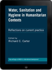 Water, Sanitation and Hygiene in Humanitarian Contexts eBook - Reflections on current practice ebook by Richard C Carter