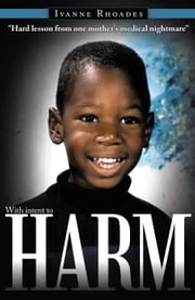 "With intent to HARM - ""Hard lesson from one mother's medical nightmare"" ebook by Ivanne Rhoades"