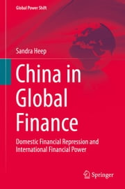 China in Global Finance - Domestic Financial Repression and International Financial Power ebook by Sandra Heep