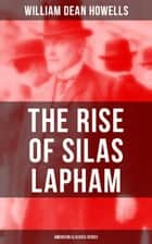 The Rise of Silas Lapham (American Classics Series) - American Classic ebook by William Dean Howells