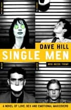 Single Men - A novel of love, sex and emotional makeovers ebook by Dave Hill