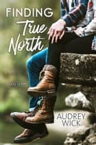 Finding True North ebook by Audrey Wick